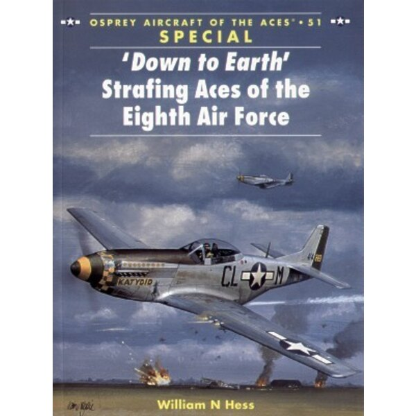 ′Down To Earth′ Strafing Aces Of The 8th Air Force. (Osprey Aces Series)