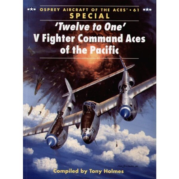 Twelve To One V Fighter Command Aces of the Pacific (Aces Series) Compiled by Tony Holmes. (Osprey Aces Series)