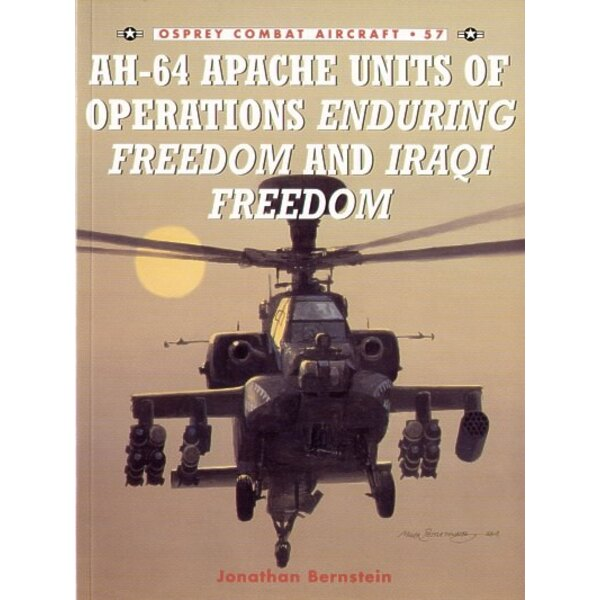 Boeing AH-64 Apache Units of Operations Enduring Freedom and Iraqi Freedom by Jonathan Bernstein (Osprey Combat Aircraft)