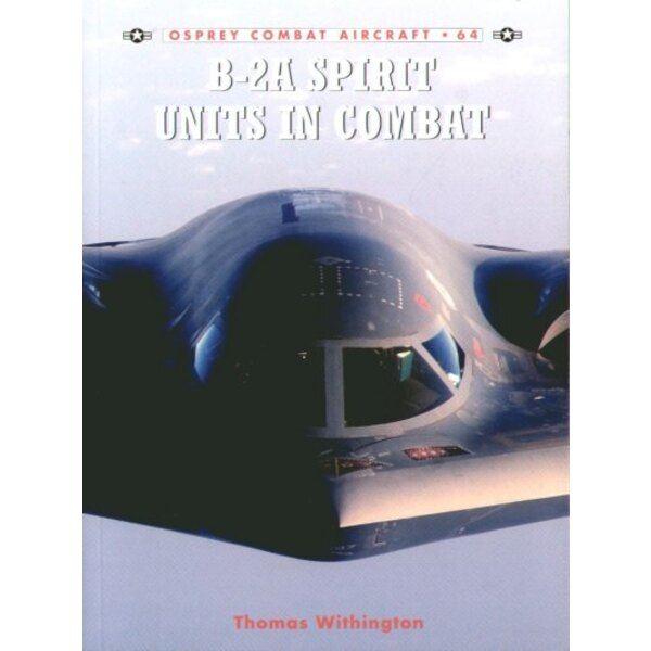 B-2A Spirit Units In Combat by Thomas Withington. (Osprey Combat Series)