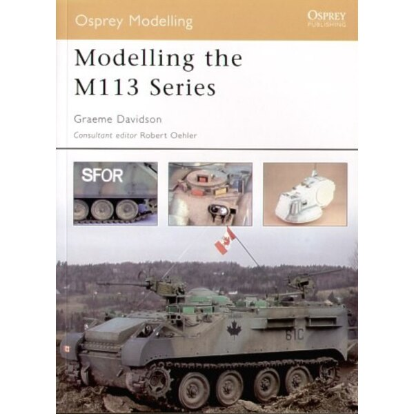 Modelling the M113 series by Graeme Davidson and Consultant Editor Robert Oehler (Osprey Modelling)