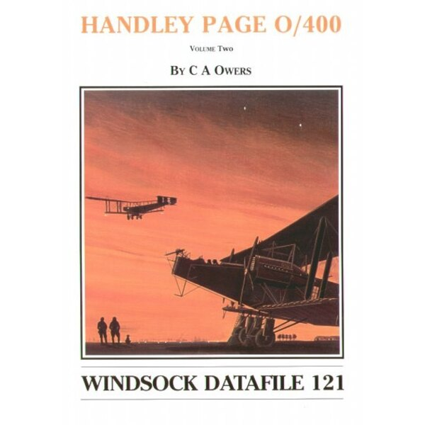 Handley Page 0/400 Volume 2 by C A Owers (Windsock Datafiles)